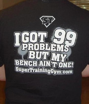 99 Problems But My Bench Ain't One